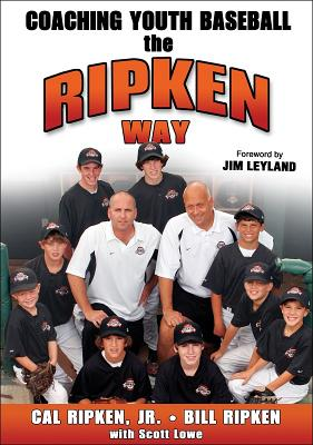 Coaching Youth Baseball the Ripken Way By Ripken, Cal, Jr./ Ripken, Bill/ Lowe, Scott/ Leyland, Jim (FRW)